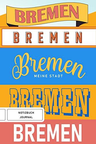 Bremen meine Stadt - Notizbuch, Journal: Liniertes Notebook, Sketchbook im Bremen-Design (Handlettering), Geschenk für Bremer und Fans der Stadt