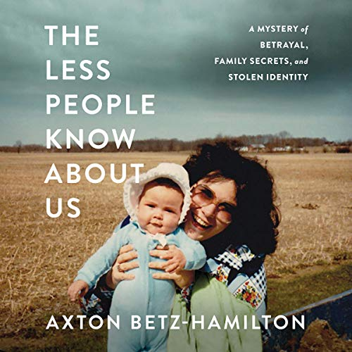 The Less People Know About Us: A Mystery of Betrayal Family Secrets and Stolen Identity