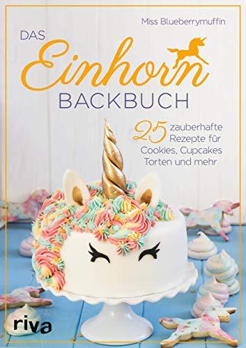 Das Einhorn-Backbuch: 25 zauberhafte Rezepte für Cookies, Cupcakes, Torten und mehr
