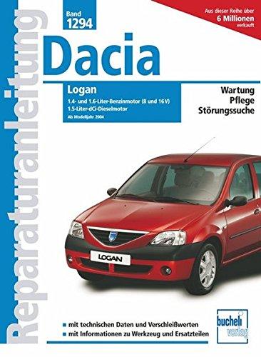 Dacia Logan: Ab Modelljahr 2004. Wartung, Pflege, Störungssuche. Mit technischen Daten und Verschleißwerten. Informationen zu Werkzeug und Ersatzteilen