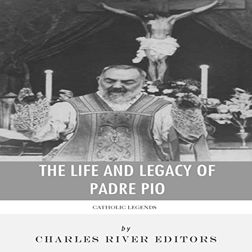 Catholic Legends: The Life and Legacy of Padre Pio                   By:                                                                                                                                 Charles River Editors                               Narrated by:                                                                                                                                 Patte Shaughnessy                      Length: 44 mins     40 ratings     Overall 4.6
