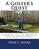 A Golfer s Quest: A Journey to Play America s Top 100 Golf Courses