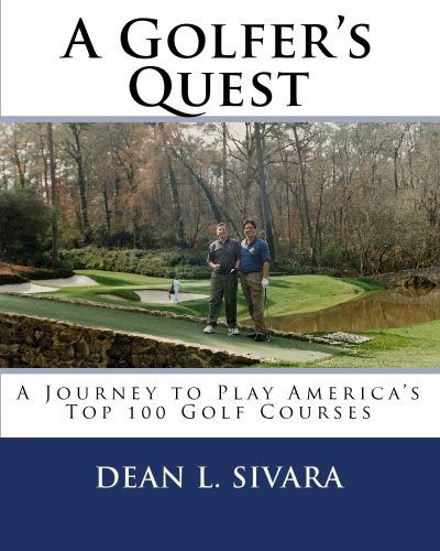 A Golfer's Quest: A Journey to Play America's Top 100 Golf Courses