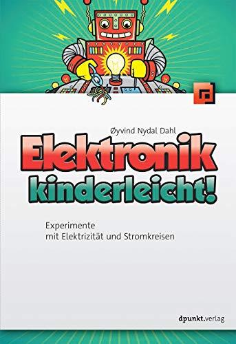 Elektronik kinderleicht!: Experimente mit Elektrizität und Stromkreisen