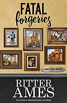 Fatal Forgeries (A Bodies of Art Mystery Book 4) by [Ritter Ames]