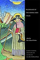 Pilgrimage in the Middle Ages: A Reader (Readings in Medieval Civilizations and Cultures)