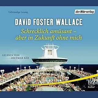 Schrecklich amüsant - aber in Zukunft ohne mich                   Autor:                                                                                                                                 David Foster Wallace                               Sprecher:                                                                                                                                 Dietmar Bär                      Spieldauer: 4 Std. und 36 Min.     260 Bewertungen     Gesamt 3,4