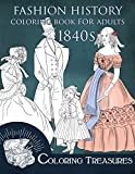 Fashion History Coloring Book for Adults, 1840s: 19th Century Early Victorian and European Vintage Fashion Plates Coloring Pages