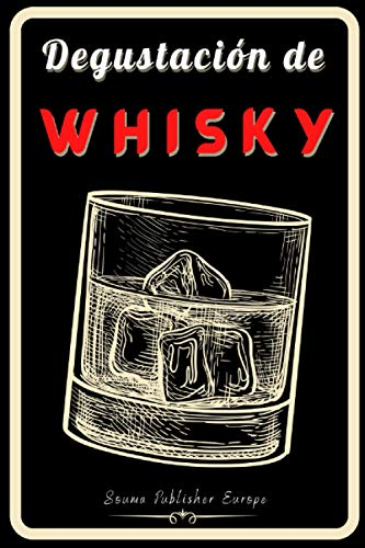 Degustación de Whisky: Cuaderno de Whisky, un libro y diario para registrar las catas para los amantes del whisky. Guarde todas sus notas en las hojas ... rellenadas. Un regalo original y precioso