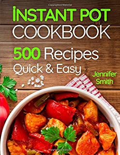 Instant Pot Pressure Cooker Cookbook: 500 Everyday Recipes for Beginners and Advanced Users. Try Easy and Healthy Instant ...