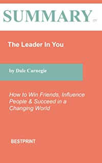 Summary of The Leader In You: How to Win Friends, Influence People & Succeed in a Changing World By Dale Carnegie