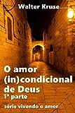 O amor (In)condicional de Deus: primeira parte (vivendo o amor Livro 1) (Portuguese Edition)