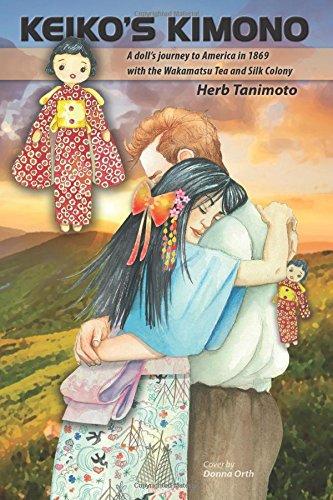Keiko's Kimono: A doll's journey to America in 1869 with the Wakamatsu Tea and Silk Colony