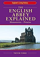 The English Abbey Explained (England's Living History) by Trevor Yorke(2004-12-01)