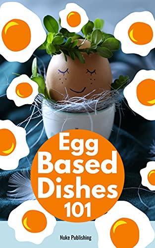 Egg Based Recipes 101 (English Edition)