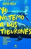 Yo no temo a los tiburones: Una historia de lucha, entrega, superación y éxito (HABILIDADES DIRECTIVAS)