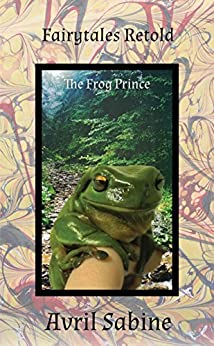 Fairytales Retold: The Frog Prince by [Avril Sabine]