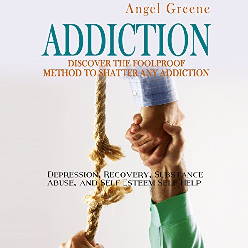Addiction: Discover the Foolproof Method to Shatter Any Addiction Titelbild