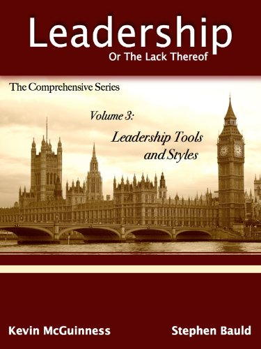Leadership Tools And Styles, Volume 3: Leadership, Or The Lack Thereof: The Comprehensive Series (Leadership, Or The Lack Thereof:  The Comprehensive Series) (English Edition)