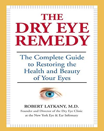 The Dry Eye Remedy: The Complete Guide to Restoring the Health and Beauty of Your Eyes (English Edition)