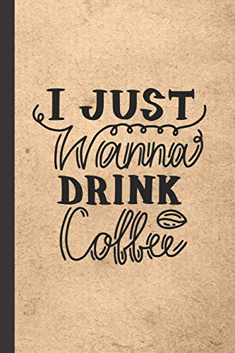 I Just Wanna Drink Coffee: Caffeine | But First Coffee | Nurses | Cup of Joe | I love Coffee | Gift Under 10 | Cold Drip | Cafe Work Space | Barista | Coffee Beans | Aficionados | Flat White