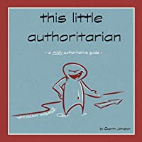this little authoritarian: a mildly authoritative guide