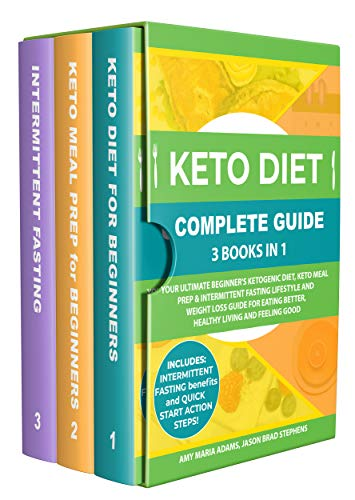 Keto Diet Complete Guide: 3 Books in 1: Your Ultimate Beginner's Ketogenic Diet, Keto Meal Prep & Intermittent Fasting Lifestyle and Weight Loss Guide ... Better,Healthy Living and Feeling Good