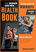The Women and Men Health Book of 15-Minute Workouts [2 Books 1]: Quick and Easy Solution to Burn Off that Extra Fat and Get Back to Your Optimal State of Health (Healthy Living)