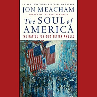 The Soul of America     The Battle for Our Better Angels              By:                                                                                                                                 Jon Meacham                               Narrated by:                                                                                                                                 Fred Sanders,                                                                                        Jon Meacham                      Length: 10 hrs and 55 mins     3,081 ratings     Overall 4.6