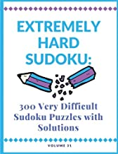 Extremely Hard Sudoku: 300 Very Difficult Sudoku Puzzles with Solutions: Volume 31
