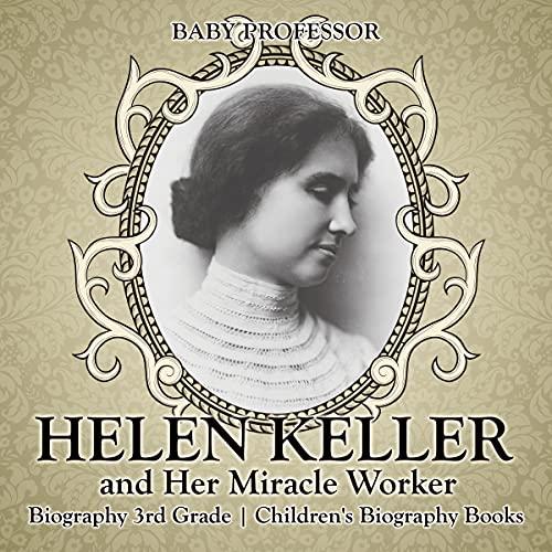 Helen Keller and Her Miracle Worker: Biography 3rd Grade | Children's Biography Books
