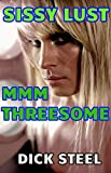 SISSY LUST : MMM THREESOME (Gay Sissy Fem) (TWINK LUST DICK STEEL) (English Edition)