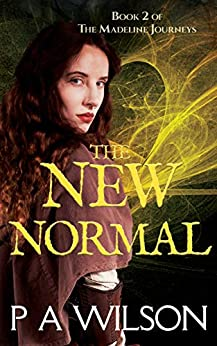 The New Normal: A Romantic Magical Quest Series (The Madeline Journeys Book 2) by [P A  Wilson]