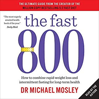 The Fast 800     How to Combine Rapid Weight Loss and Intermittent Fasting for Long-Term Health              By:                                                                                                                                 Dr Michael Mosley                               Narrated by:                                                                                                                                 Dr Michael Mosley                      Length: 3 hrs and 35 mins     50 ratings     Overall 4.8