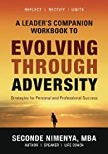 A Leader's Companion Workbook To Evolving Through Adversity: Strategies for Personal and Professional Success