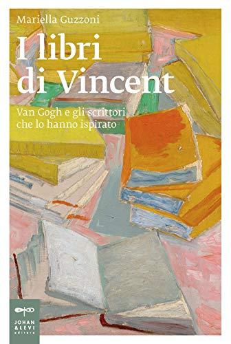 I libri di Vincent. Van Gogh e gli scrittori che lo hanno ispirato