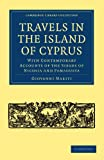 Travels in the Island of Cyprus: With Contemporary Accounts of the Sieges of Nicosia and Famagusta (Cambridge Library Collection - European History)