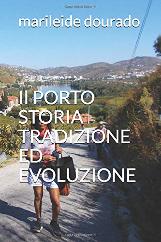 Il PORTO  STORIA  TRADIZIONE ED EVOLUZIONE: Tutte le sfumature del Porto