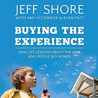 Buying the Experience     Real Life Lessons About the Way Real People Buy Homes              By:                                                                                                                                 Jeff Shore                               Narrated by:                                                                                                                                 Jeff Shore                      Length: 3 hrs and 6 mins     8 ratings     Overall 4.9