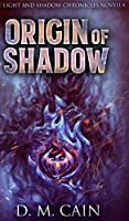 Origin Of Shadow (Light And Shadow Chronicles Novellas Book 2)