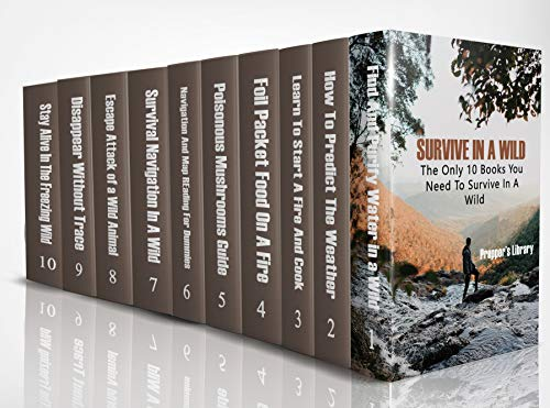 Survive in a Wild: The Only 10 Books You Need To Survive In A Wild by [Prepper's Library]