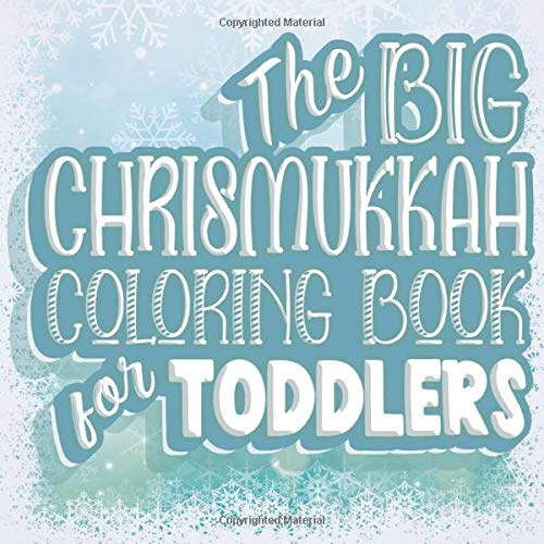 The Big Chrismukkah Coloring Book For Toddlers: Fun Christmas and Hanukkah Color Book for Toddlers & Preschoolers Ages 1-4