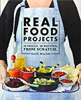 Real Food Projects: 30 Skills. 47 recipes. From scratch.
