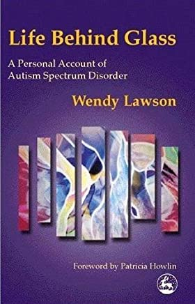 Life Behind Glass: A Personal Account of Autism Spectrum Disorder by Wendy Lawson(2000-04-01)