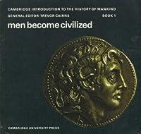Men Become Civilized: Book 1 (Cambridge Introduction to World History) (Cambridge Introduction to World History) 0521072263 Book Cover