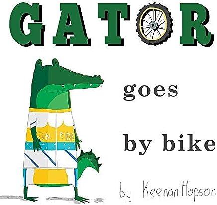 Gator Goes by Bike by Keenan Hopson (2016-01-01)