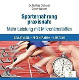 Sporternährung praxisnah: Mehr Leistung mit Mikronährstoffen: Zellatmung - Regeneration - Leistung