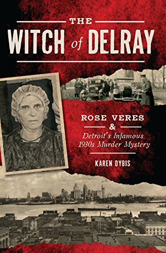 The Witch of Delray: Rose Veres & Detroit's Infamous 1930s Murder Mystery (True Crime) (English Edition)