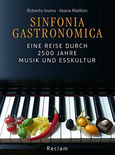 Sinfonia gastronomica: Eine Reise durch 2500 Jahre Musik und Esskultur