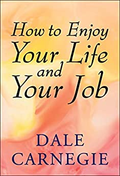How to Enjoy Your Life and Your Job by [Dale Carnegie]